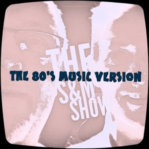 The S&M Show 129 [22 March 2016] 80's Music Edition
