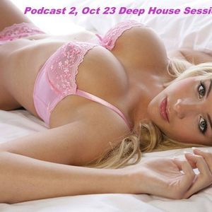 Podcast 2, Oct 23, Deep House Sessions