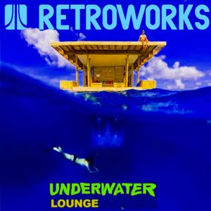 # RETROWORKS - UNDERWATER LOUNGE VOL.I