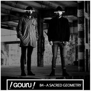 Gouru.fr Podcast 84 - A Sacred Geometry