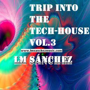 Trip into the Tech-House  - Vol 3- DJ LM Sánchez