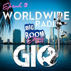 WORLDWIDE RADIO EPISODE 3 - BIG ROOM MIX (EXPLICIT)