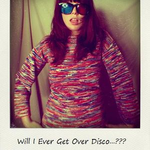 Will I Ever Get Over Disco...???