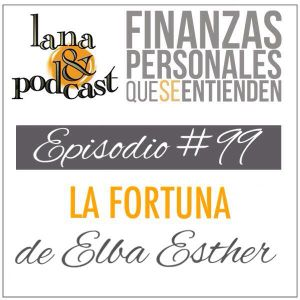 La fortuna de Elba Esther. Podcast #99