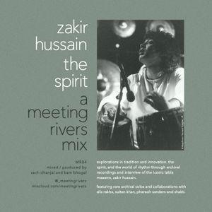 Zakir Hussain - The Spirit: A Meeting Rivers Mix