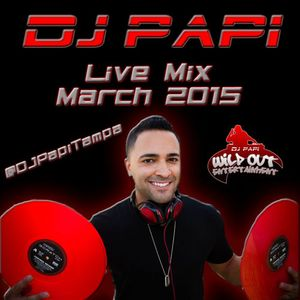 DJ Papi - March 2015 Live Mix (3-5-15) (With Tags) (Clean)