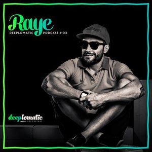Deeplomatic Recordings - Raye - Podcast 03 17/02/14