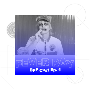 Moon Tunes — BFF Cast Ep. 1 – Fever Ray
