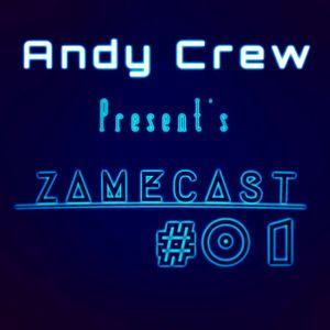 Andy Crew Present`s - ZameCast #01