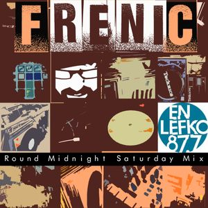 Frenic Round Midnight Saturday Mix on En Lefko 87.7