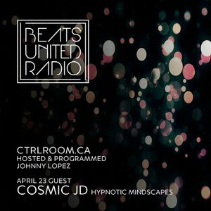 Cosmic JD@ Beats United Radio EP 64- April 23 2017 - CTRL ROOM