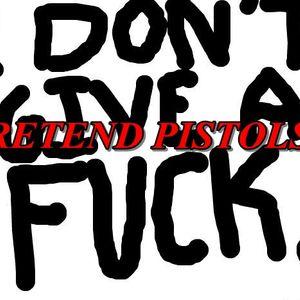 Pretend Pistols -  I Don't give A Fuck!