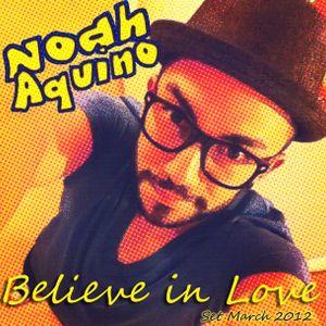 "DJ Noah Aquino - ""Believe in Love"" (Set March 2012)"