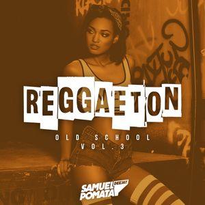 Reggaeton Old School Vol. 3 (By. Samuel Pomata DJ)