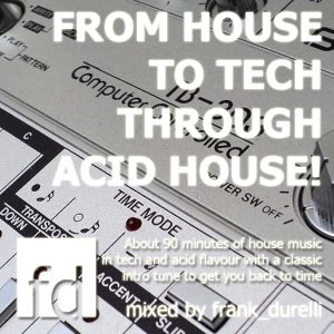 From House to Tech through Acid House!