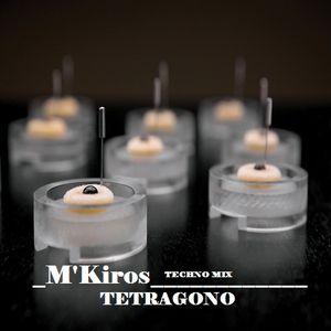 M-kiros -TETRAGONO (Techno SET mix)