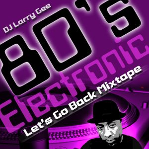80's Electronic (Let's Go Back Mixtape)