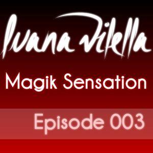 Magik Sensation - Episode 003 (Mixed by Luana Vilella)