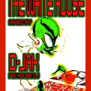 The White House 2011 .....mixed by .....D-JAK Pig House D.J.