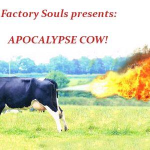 Factory Souls present: APOCALYPSE COW!