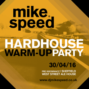 Mike Speed   Hardhouse Warm Up Party   West Street Ale House   300416   Pre Insomniacz