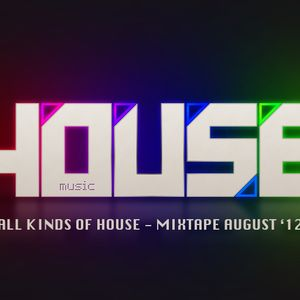 All kinds of House - Mixtape August '12