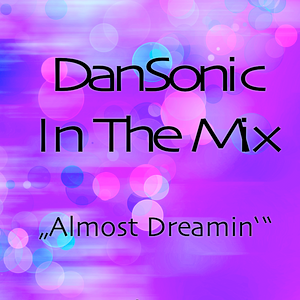 "DanSonic In The Mix ""Almost Dreamin'"""