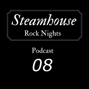 Steamhouse Rock Nights Podcast *08