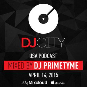 DJ Primetyme - DJcity Podcast - Apr. 14, 2015