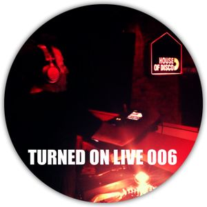 Turned On Live 006: The House Of Disco