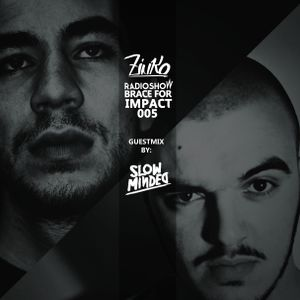ZINKO RADIOSHOW | BRACE FOR IMPACT 005 | Special guestmix by: SLOWMINDED
