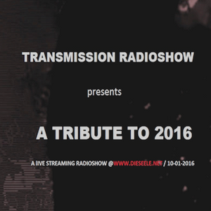 TRANSMISSION RADIOSHOW presents A TRIBUTE TO 2016