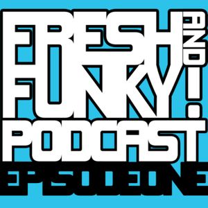 The FreshAndFunky Podcast Episode 1
