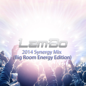 2014 Year End Synergy Mix (Big Room Energy Edition)
