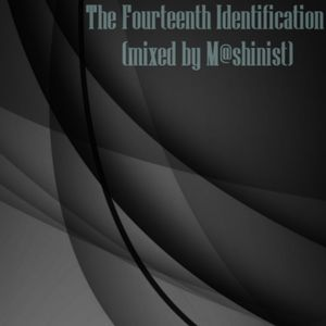 The Fourteenth Identification (mixed by M@shinist)