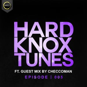 HardknoxTunes - Episode | 005 Ft Guest Mix By CheccoMan