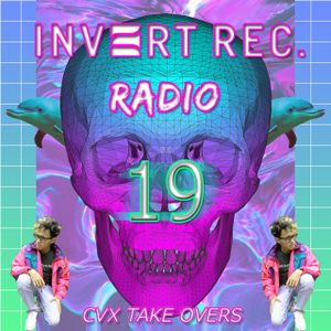 Invert Recordings Radio #19 CVX Take Over