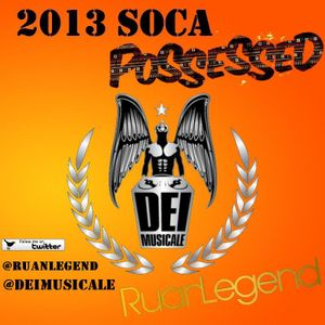 Ruan Legend (of Dei Musicale) - 2013 Soca Possessed