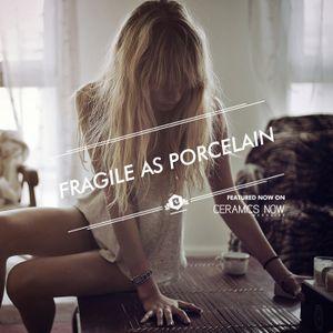 Fragile As Porcelain
