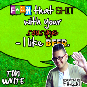 Tim White - F*ck That Sh*t With A Sausage (pres. by Fitschi)
