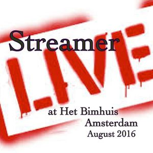 Streamer: LIVE at Het Bimhuis Amsterdam. Aug 2016