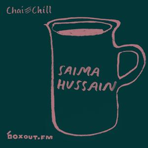 Chai and Chill 056 - Saima Hussain [07-04-2019]