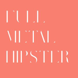 Full Metal Hipster #54 - Lacerating Licks with Scott and Greg from PSEUDO/SENTAI