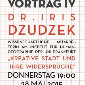 Vortrag 4: Kreative Stadt und ihre Widersprüche, Dr. Iris Dzudzek