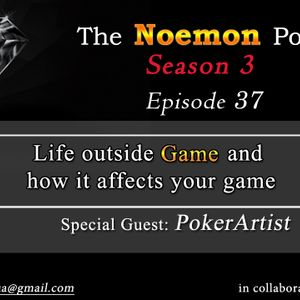 The Noemon Podcast - ep.37 (Season 3) (PokerArtist)-Life outside Game and how it affects your game