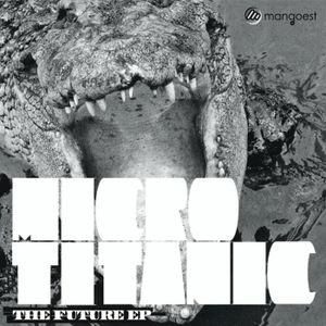 MAN0004 - Micro-Titanic - Future EP