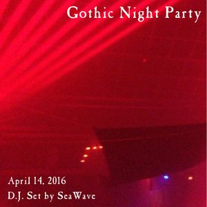 Gothic Night Party - April 14, 2016 - Party set by D.J. SeaWave