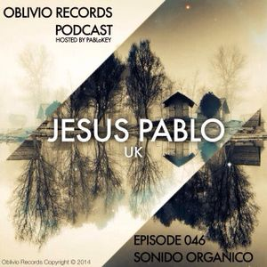 Oblivio Records Podcast | Sonido Organico 46 ft. Jesus Pablo (UK) | hosted by PABLoKEY 8.04.14