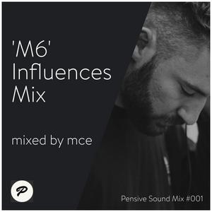 M6 Influences - mce - Pensive Sound Mix #001