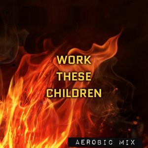 Work These Children Aerobic Mix